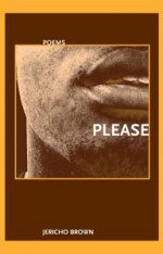 Please Jericho Brown New Issues Press ISBN 978-1-930974-79-1 Paperback, $14.00, 69 pages