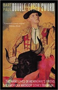 Double-Edged Sword: The Many Lives of Hemingway's Friend, The American Matador Sidney Franklin by Bart Paul image
