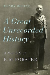 'A Great Unrecorded History: A New Life of E. M. Forster' by Wendy Moffat