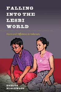 Falling into the Lesbi World: Desire and Difference in Indonesia  by Evelyn Blackwood