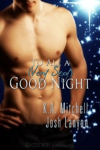 To All a (Very Sexy) Good Night  By K A Mitchell; Josh Lanyon