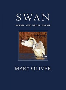 Swan Poems and Prose Poems  By Mary Oliver
