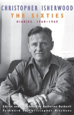 The Sixties Diaries:1960-1969 By Christopher Isherwood