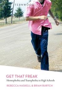 'Get That Freak: Homophobia and Transphobia in High School' by Rebecca Haskell & Brian Burtch