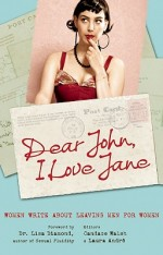 Dear John, I Love Jane Women Write About Leaving Men for Women