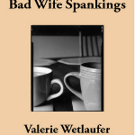 'the woman who wouldn't shake hands' by Chocolate Waters  and 'Bad Wife Spankings' by Valerie Wetlaufer