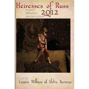 'Heiresses of Russ 2012: The Year's Best Lesbian Speculative Fiction' edited by Connie Wilkins and Steve Berman image