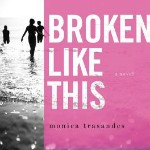 'Broken Like This' by Monica Trasandes