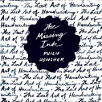 'The Missing Ink: The Lost Art of Handwriting' by Philip Hensher