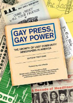 'Gay Press, Gay Power: The Growth of LGBT Community Papers in America' edited by Tracy Baim