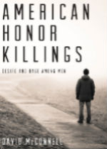 'American Honor Killings: Desire and Rage Among Men' by David McConnell