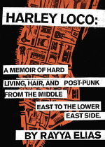 'Harley Loco: A Memoir of Hard Living, Hair, and Post-Punk, from the Middle East to the Lower East Side' by Rayya Elias image