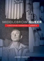 'Christopher Isherwood in America: Middlebrow Queer' by Jaime Harker