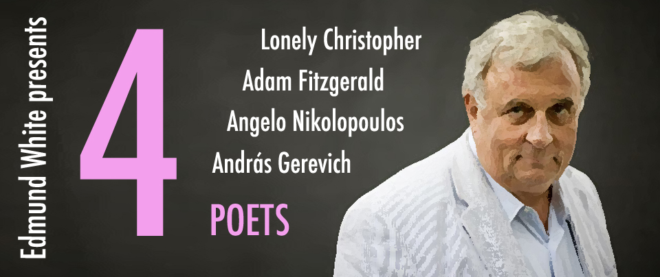 Edmund White Presents 4 Poets: Lonely, Fitzgerald, Nikolopoulos, and Gerevich