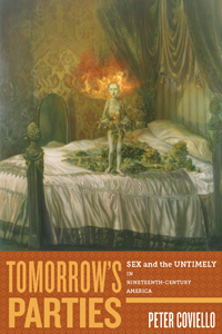 'Tomorrow's Parties: Sex and the Untimely in Nineteenth-Century America' by Peter Coviello