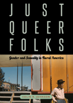 'Just Queer Folks: Gender and Sexuality in Rural America' by Colin R. Johnson