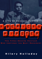 'American Hipster: A Life of Herbert Huncke, the Times Square Hustler Who Inspired the Beat Movement' by Hilary Holladay
