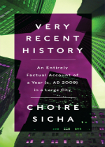 'Very Recent History: An Entirely Factual Account of a Year (c. AD 2009) in a Large City' by Choire Sicha