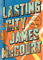 'Lasting City: The Anatomy of Nostalgia' by James McCourt