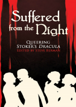 'Suffered From The Night: Queering Stoker's Dracula' Edited by Steve Berman