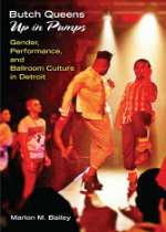 'Butch Queens Up in Pumps: Gender Performance and Ballroom Culture in Detroit'  by Marlon M. Bailey