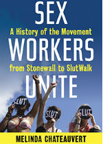 'Sex Workers Unite: A History of the Movement from Stonewall to SlutWalk' by Melinda Chateauvert
