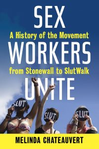 'Sex Workers Unite: A History of the Movement from Stonewall to SlutWalk' by Melinda Chateauvert image