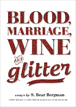'Blood, Marriage, Wine and Glitter' by S. Bear Bergman