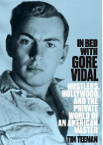 'In Bed With Gore Vidal: Hustlers, Hollywood, and the Private World of an American Master' by Tim Teeman