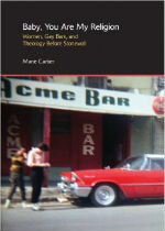 'Baby, You Are My Religion: Women, Gay Bars, and Theology Before Stonewall' by Marie Cartier