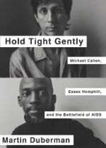 'Hold Tight Gently: Michael Callen, Essex Hemphill and the Battlefield of AIDS' by Martin Duberman