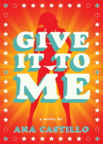 'Give It To Me' by Ana Castillo