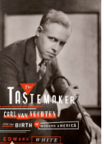 'The Tastemaker: Carl Van Vechten and the Birth of Modern America' by Edward White