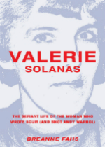 'Valerie Solanas: The Defiant Life of the Woman Who Wrote SCUM (and Shot Andy Warhol)'  by Breanne Fahs