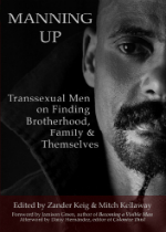 'Manning Up: Transsexual Men on Finding Brotherhood, Family & Themselves' edited by Zander Keig and Mitch Kellaway