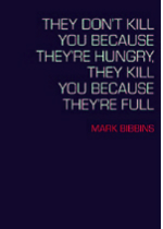 'They Don't Kill You Because They're Hungry, They Kill You Because They're Full' by Mark Bibbins