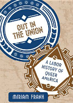 'Out in the Union: A Labor History of Queer America' by Miriam Frank
