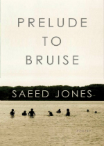 'Prelude to Bruise' by Saeed Jones