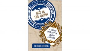 'Out in the Union: A Labor History of Queer America' by Miriam Frank image