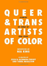 'Queer and Trans Artists of Color: Stories of Some of Our Lives' by Nia King