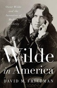 'Wilde in America: Oscar Wilde and the Invention of Modern Celebrity' by David M. Friedman image
