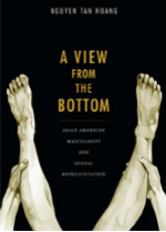 'A View from the Bottom: Asian American Masculinity and Sexual Representation' by Nguyen Tan Hoang