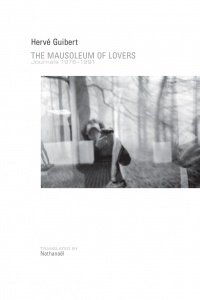 'Mausoleum of Lovers: Journals 1976—1991' by Hervé Guibert, Translation by Nathanaël