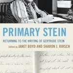'Primary Stein: Returning to the Writings of Gertrude Stein' Edited by Janet Boyd and Sharon J. Kirsch