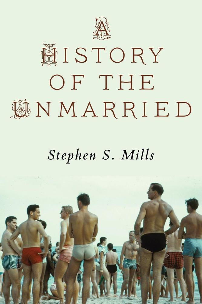 'A History of the Unmarried' by Stephen S. Mills