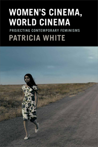 'Women′s Cinema, World Cinema: Projecting Contemporary Feminisms' By Patricia White