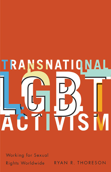 'Transnational LGBT Activism: Working for Sexual Rights Worldwide' by Ryan R. Thoreson
