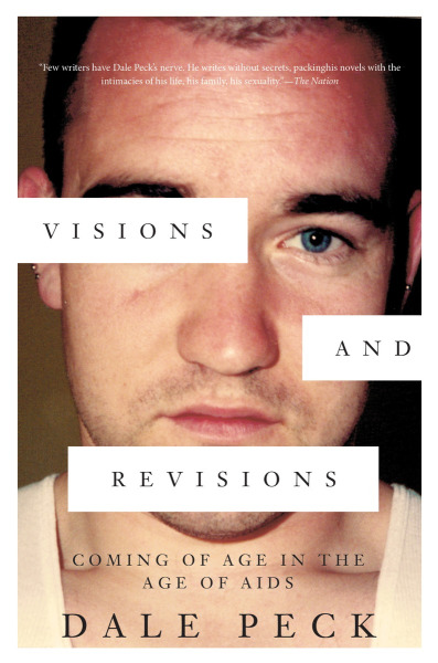 'Visions and Revisions: Coming of Age in the Age of AIDS' by Dale Peck
