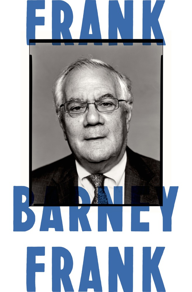 'Frank: A Life in Politics from the Great Society to Same-Sex Marriage'  by Barney Frank
