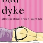 'Bad Dyke: Salacious Stories from a Queer Life' by Allison Moon